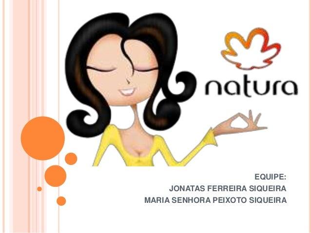 EQUIPE: JONATAS FERREIRA SIQUEIRA MARIA SENHORA PEIXOTO SIQUEIRA