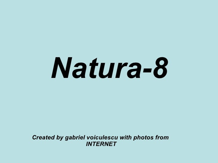Natura-8 Created by gabriel voiculescu with photos from  INTERNET