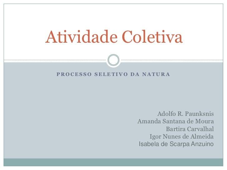 Processo Seletivo da Natura<br />Atividade Coletiva<br />Adolfo R. Paunksnis<br />Amanda Santana de Moura<br />Bartira Car...