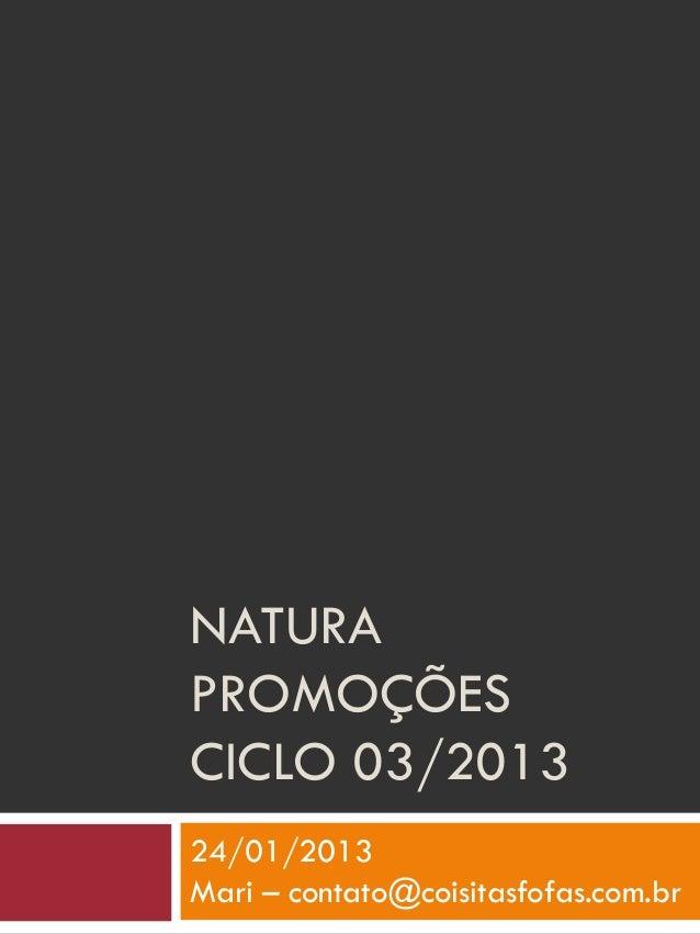 NATURAPROMOÇÕESCICLO 03/201324/01/2013Mari – contato@coisitasfofas.com.br