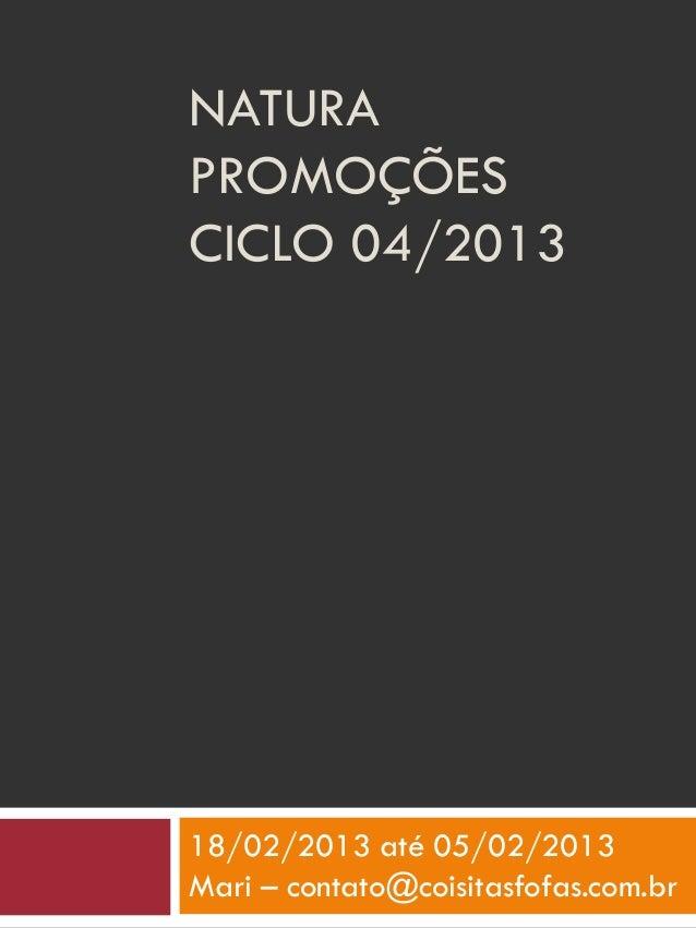 NATURAPROMOÇÕESCICLO 04/201318/02/2013 até 05/02/2013Mari – contato@coisitasfofas.com.br