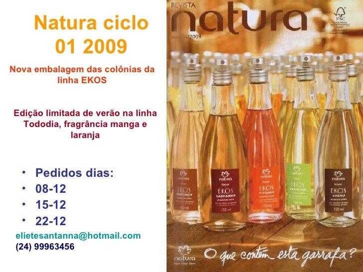 Natura ciclo 01 2009 <ul><li>Pedidos dias: </li></ul><ul><li>08-12 </li></ul><ul><li>15-12 </li></ul><ul><li>22-12 </li></...