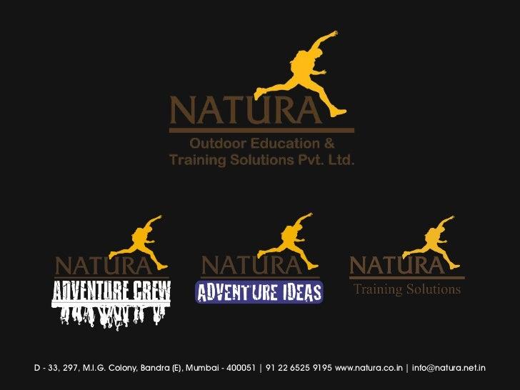 D - 33, 297, M.I.G. Colony, Bandra (E), Mumbai - 400051 | 91 22 6525 9195 www.natura.co.in | info@natura.net.in