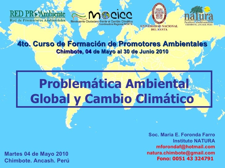 Problemática Ambiental Global y Cambio Climático   Soc. Maria E. Foronda Farro Instituto NATURA [email_address] [email_add...