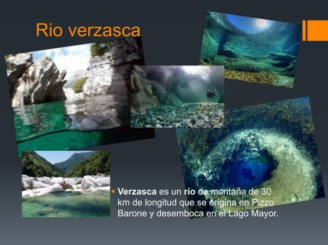 Rio verzasca   Verzasca es un río de montaña de 30 km de longitud que se origina en Pizzo Barone y desemboca en el Lago M...