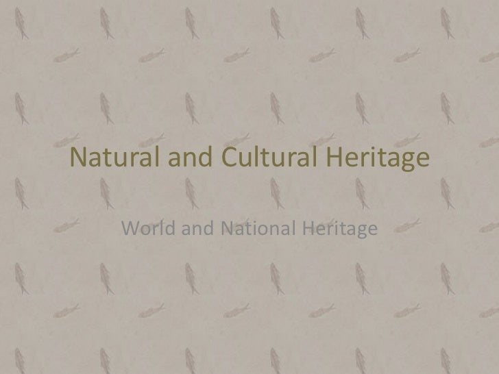 Natural and Cultural Heritage<br />World and National Heritage<br />