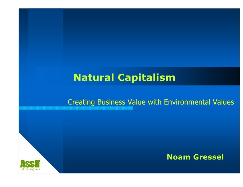 Natural Capitalism  Creating Business Value with Environmental Values                                  Noam Gressel