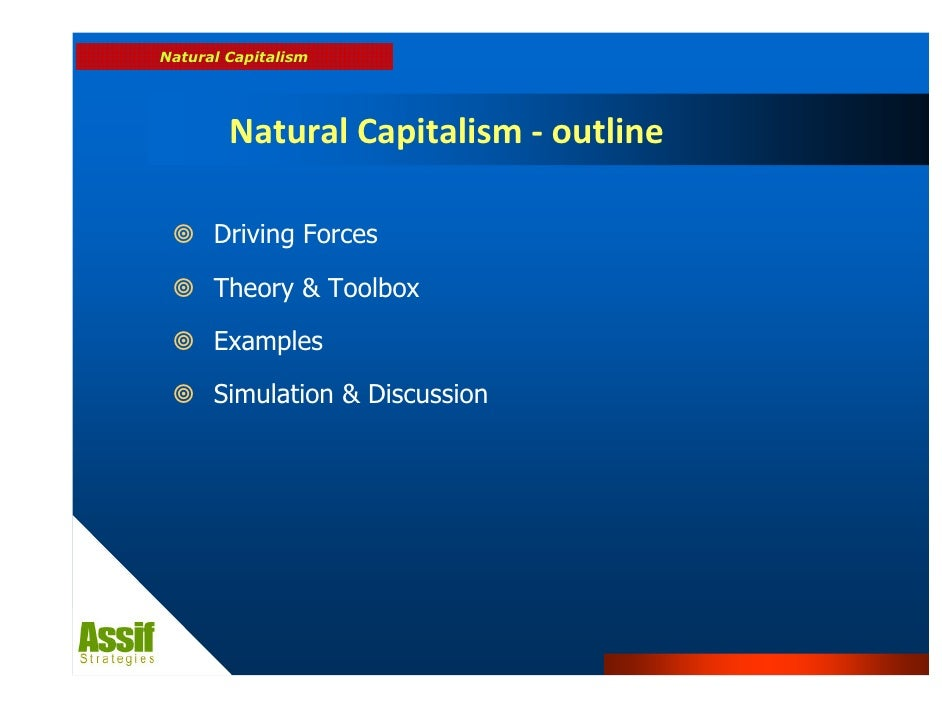 natural capitalism theory Understand the tenets of natural capitalism, a four-part framework for blending commerce and sustainability to benefit both the business and the planet.