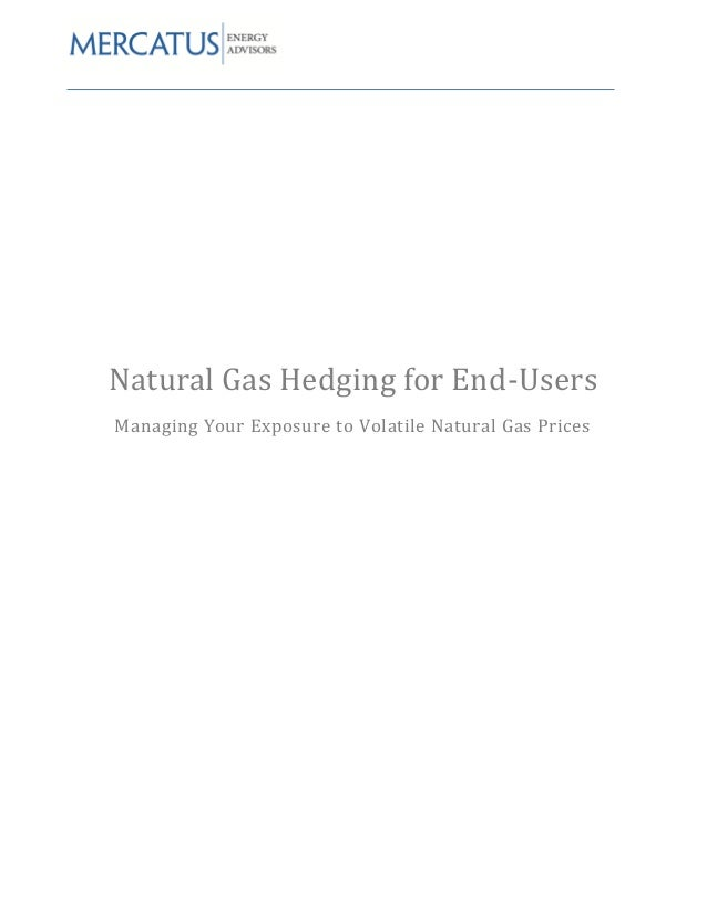 Natural Gas Hedging for End-UsersNatural Gas Hedging for End-UsersManaging Your Exposure to Volatile Natural Gas Prices