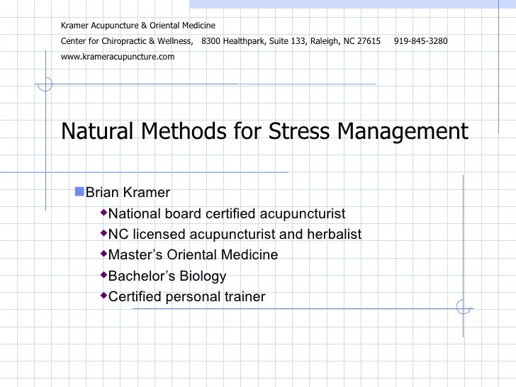 Natural Methods for Stress Management <ul><li>Brian Kramer </li></ul><ul><ul><li>National board certified acupuncturist </...