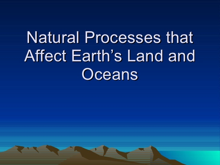 Natural Processes that Affect Earth's Land and Oceans
