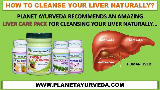 WWW.PLANETAYURVEDA.COM HOW TO CLEANSE YOUR LIVER NATURALLY? PLANET AYURVEDA RECOMMENDS AN AMAZING LIVER CARE PACK FOR CLEA...