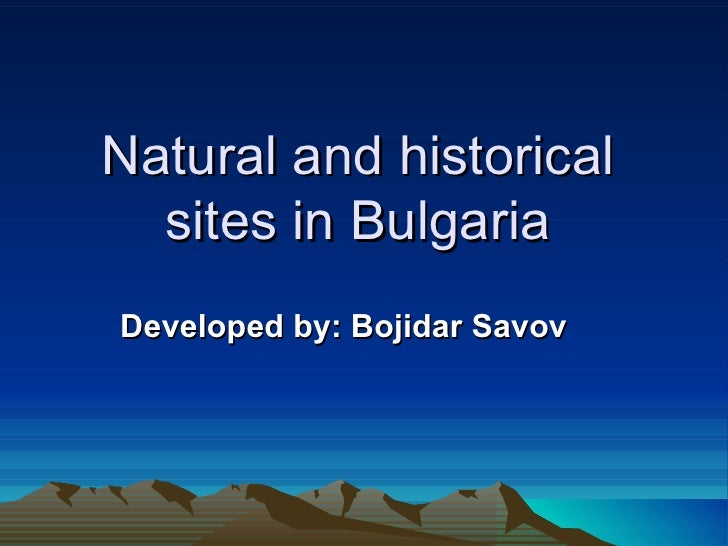 Natural and historical  sites in BulgariaDeveloped by: Bojidar Savov