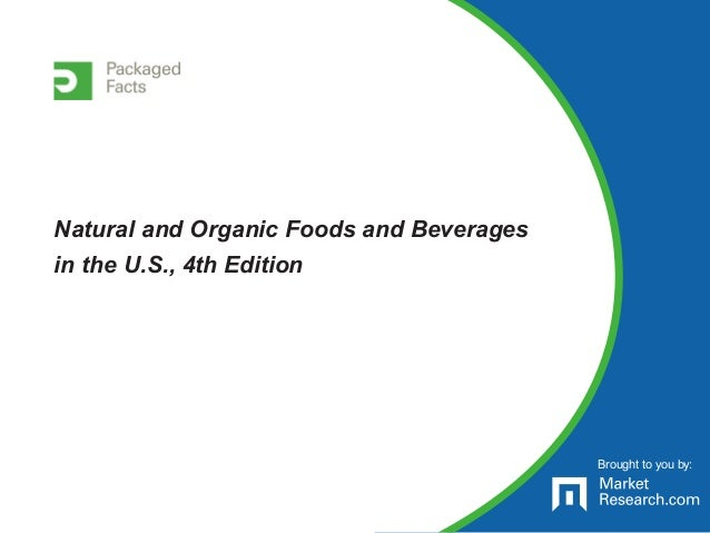 Brought to you by: Natural and Organic Foods and Beverages in the U.S., 4th Edition