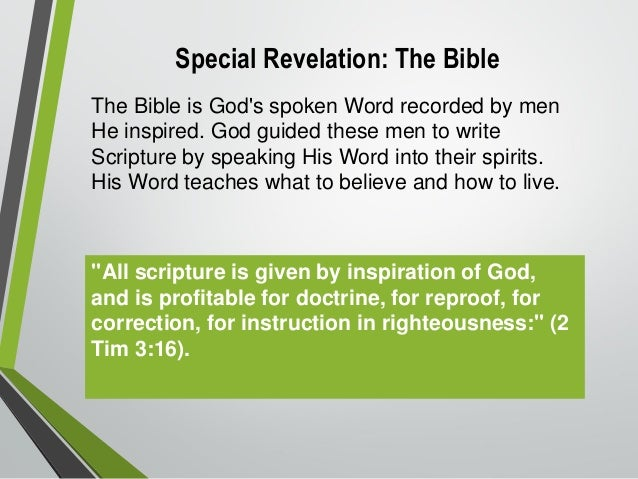 special revelation General revelation is contrasted with special revelation what is meant most often meant by special revelation is scripture, but knowledge of god.