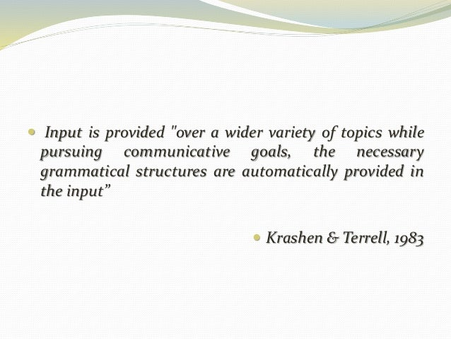 """ Input is provided """"over a wider variety of topics while  pursuing communicative goals, the necessary  grammatical struct..."""