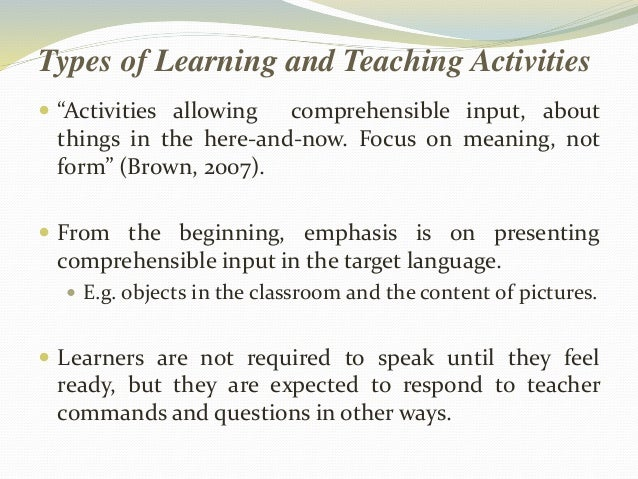 """Types of Learning and Teaching Activities   """"Activities allowing comprehensible input, about  things in the here-and-now...."""