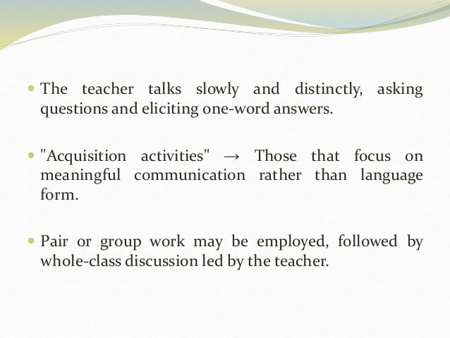 """ The teacher talks slowly and distinctly, asking  questions and eliciting one-word answers.   """"Acquisition activities"""" →..."""