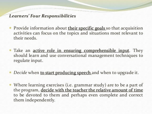 Learners' Four Responsibilities   Provide information about their specific goals so that acquisition  activities can focu...