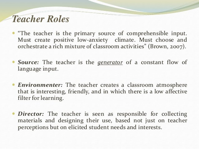 """Teacher Roles   """"The teacher is the primary source of comprehensible input.  Must create positive low-anxiety climate. Mu..."""