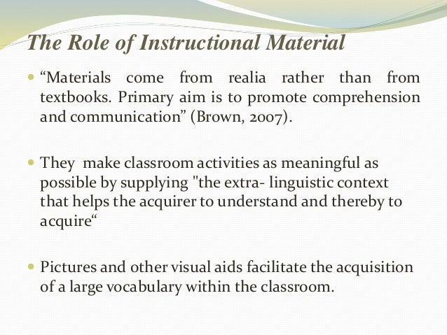 """The Role of Instructional Material   """"Materials come from realia rather than from  textbooks. Primary aim is to promote c..."""