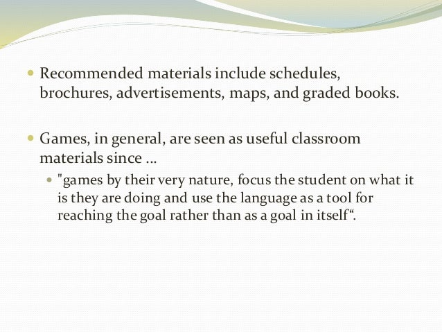  Recommended materials include schedules,  brochures, advertisements, maps, and graded books.   Games, in general, are s...