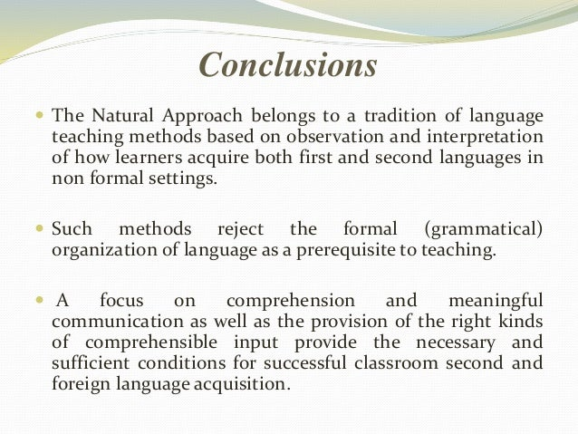 Conclusions   The Natural Approach belongs to a tradition of language  teaching methods based on observation and interpre...