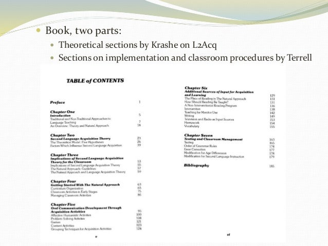  Book, two parts:   Theoretical sections by Krashe on L2Acq   Sections on implementation and classroom procedures by Te...