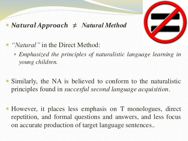 the natural approach The natural approach, cooperative language learning, content-based teaching and task-based teaching are some of the current teaching methods.