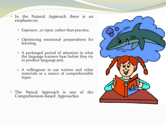  In the Natural Approach there is an  emphasis on:   Exposure , or input, rather than practice,   Optimizing emotional ...