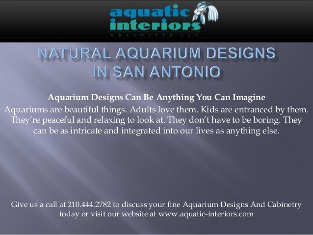 Aquarium Designs Can Be Anything You Can ImagineAquariums are beautiful things. Adults love them. Kids are entranced by th...
