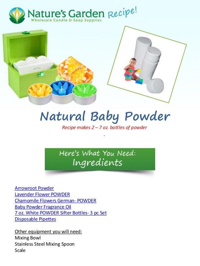 Natural Baby Powder                      Recipe makes 2 – 7 oz. bottles of powder                                         ...
