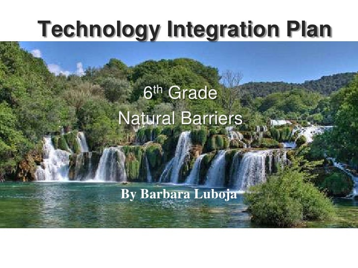Technology Integration Plan<br />6th Grade<br />Natural Barriers<br />By Barbara Luboja<br />