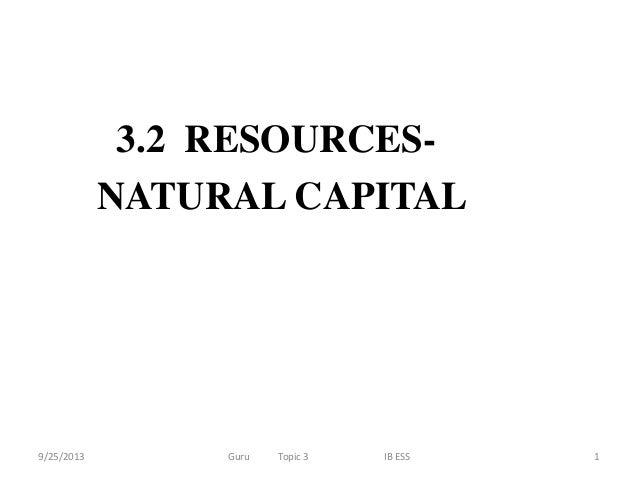 3.2 RESOURCESNATURAL CAPITAL  9/25/2013  Guru  Topic 3  IB ESS  1