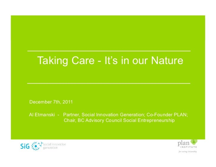 Taking Care - It's in our NatureDecember 7th, 2011Al Etmanski - Partner, Social Innovation Generation; Co-Founder PLAN;   ...