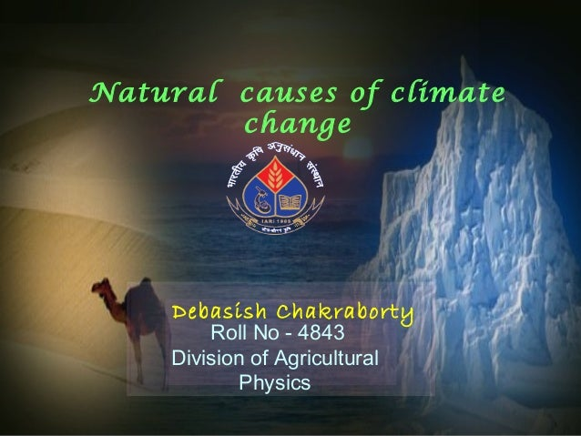 natural causes of climate change Natural causes, human causes, climate forcers, greenhouse gas, fossil fuels.