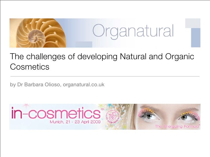 The challenges of developing Natural and Organic Cosmetics by Dr Barbara Olioso, organatural.co.uk