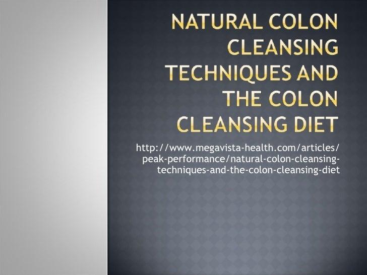 http://www.megavista-health.com/articles/  peak-performance/natural-colon-cleansing-      techniques-and-the-colon-cleansi...