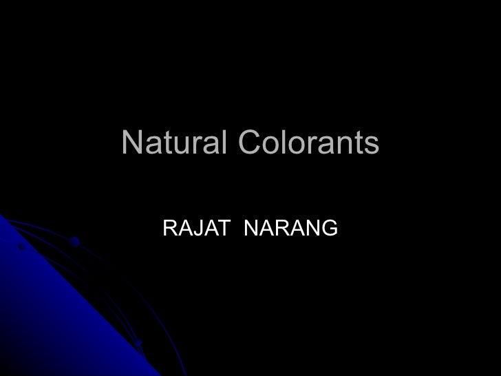 Natural Colorants RAJAT  NARANG