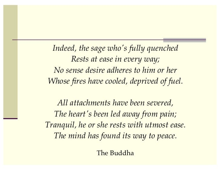 Indeed, the sage whos fully quenched!      Rests at ease in every way;! No sense desire adheres to him or her!Whose fires h...