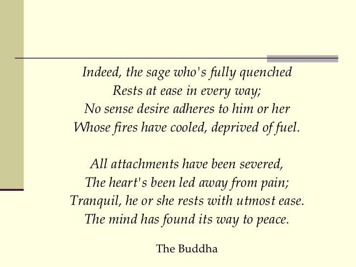 <ul><li>Indeed, the sage who's fully quenched </li></ul><ul><li>Rests at ease in every way; </li></ul><ul><li>No sense des...