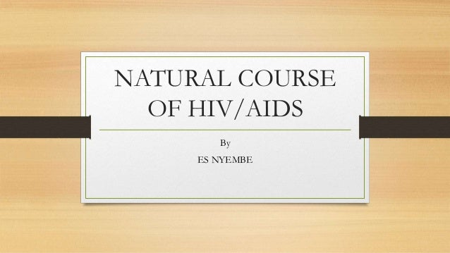 NATURAL COURSE OF HIV/AIDS By ES NYEMBE