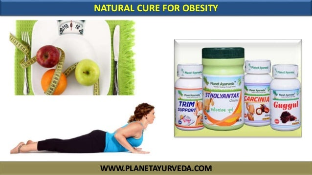 WWW.PLANETAYURVEDA.COM NATURAL CURE FOR OBESITY