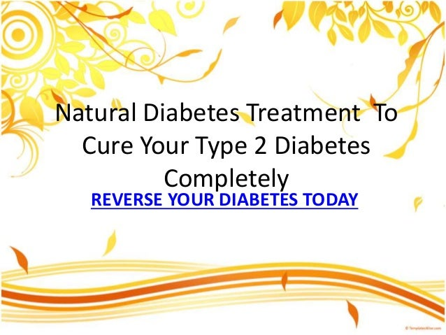 Natural Diabetes Treatment To Cure Your Type 2 Diabetes Completely REVERSE YOUR DIABETES TODAY