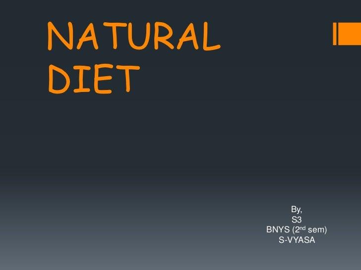 NATURAL  DIET<br />             By,<br />S3<br />             BNYS (2ndsem)<br />             S-VYASA <br />