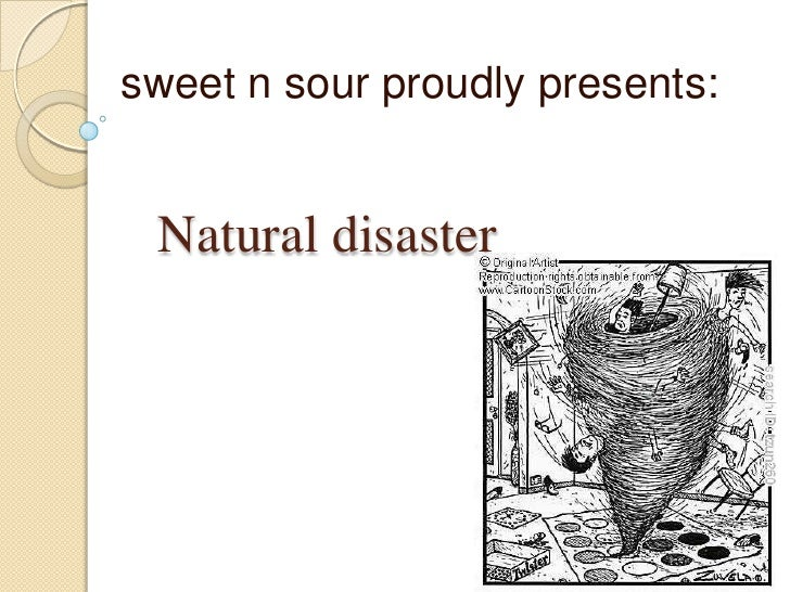sweet n sour proudly presents:<br />Natural disaster<br />