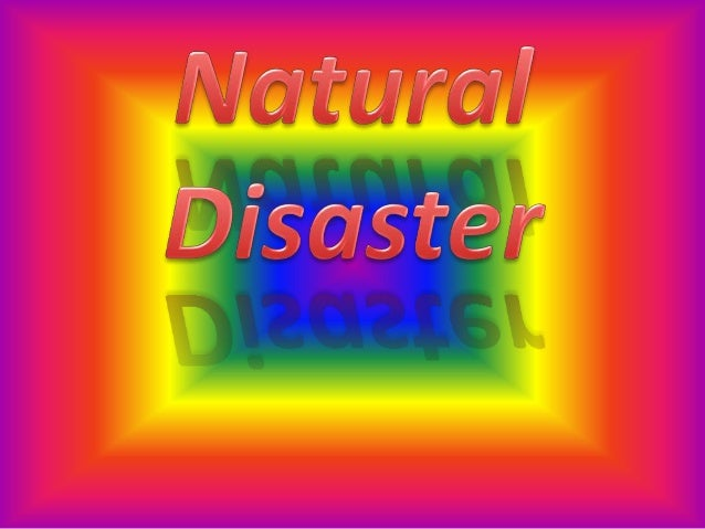 5 Natural Disasters•   Drought•   Flood•   Forest Fire•   Tornadoes•   Volcanic Eruption