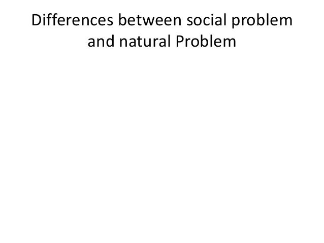 Differences between social problem and natural Problem