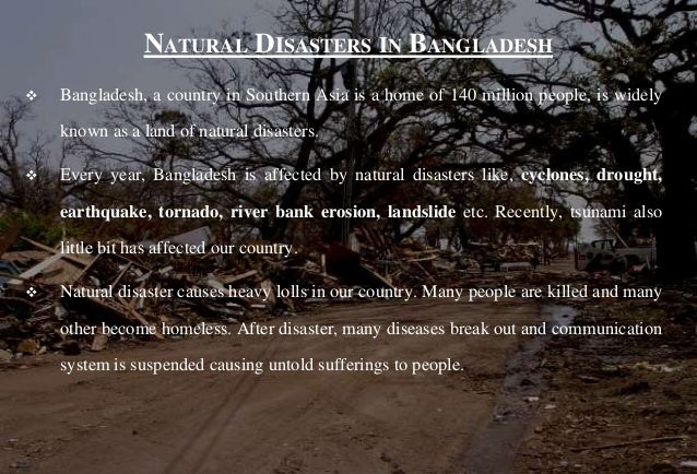 natural calamities of bangladesh Natural hazards bangladesh is often cited as one of the countries with the  greatest risk of being affected by climate change and natural disasters in 2013,  the.