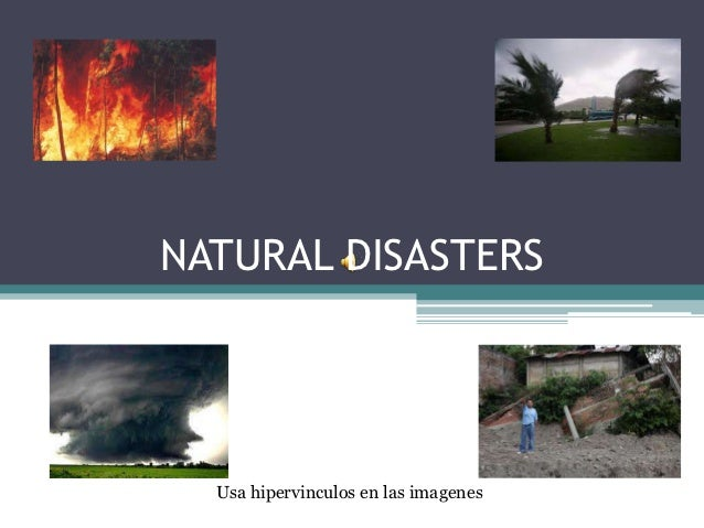 NATURAL DISASTERS  Usa hipervinculos en las imagenes